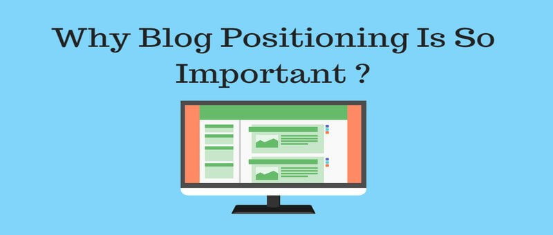 Why Will Blog Positioning Improve Your Results ?