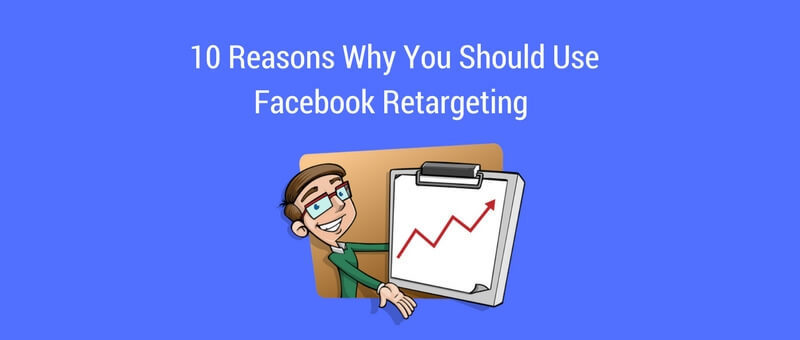 10 Great Reasons For Using Facebook Retargeting – Bizwebjournal